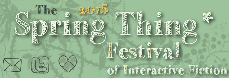 The 2015 Spring Thing Festival of Interactive Fiction
